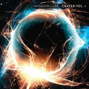 Android Lust - Crater Vol. 1 (2013)