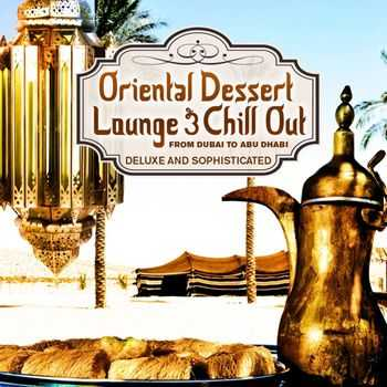 VA - Oriental Dessert Lounge & Chill Out Vol 1 (From Dubai To Abu Dhabi - Deluxe & Sophisticated) (2013)
