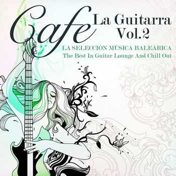 VA - Cafe La Guitarra Vol 2 (La Seleccion Musica Balearica - The Best In Guitar Lounge & Chill Out) (2013)