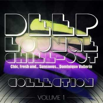Dominique Vallerin - Deep Lounge Chill Out, Vol. 1 (Chic, Fresh and... Sunsuous) (2013)