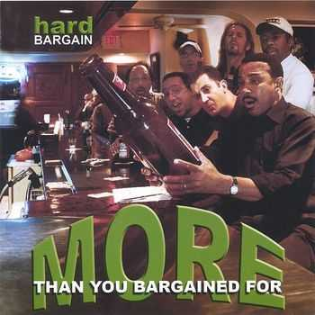 Hard Bargain - More Than You Bargained For 2005