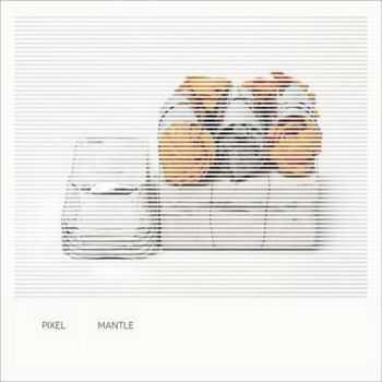 Pixel - Mantle (2013)