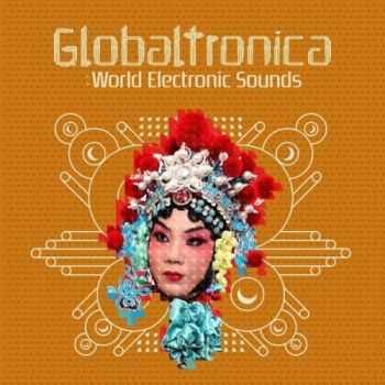 VA - Globaltronica: World Electronic Sounds (2012)