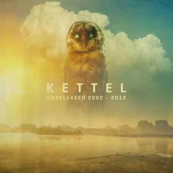 Kettel - Unreleased 2002-2012 (2013)