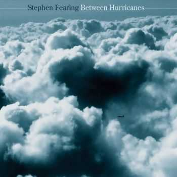 Stephen Fearing - Between Hurricanes (2013)