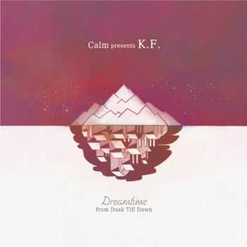 Calm presents K.F. - Dreamtime From Dusk Till Dawn (2012)