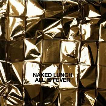 Naked Lunch - All Is Fever (2013)