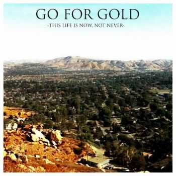 Go For Gold - This Life Is Now, Not Never [EP] (2012)