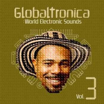VA - Globaltronica: World Electronic Sounds Vol. 3 (2012)