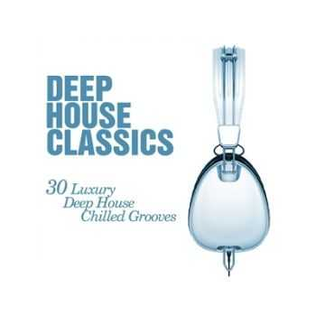 Deep House Classics - 30 Luxury Deep House Grooves (2013)