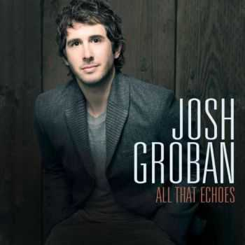 Josh Groban - All That Echoes (2013) Lossless