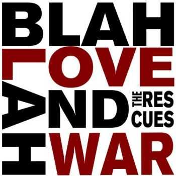 The Rescues - Blah Blah Love and War (2013) Lossless