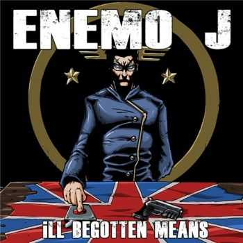 Enemo J - Ill Begotten Means (2012)