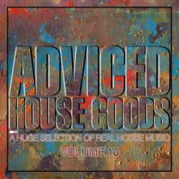 VA - Adviced House Goods, Vol. 10 (A Huge Selection of Real House Music)(2013)