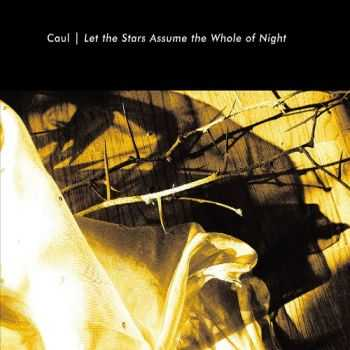 Caul - Let The Stars Assume The Whole Of Night (2012)