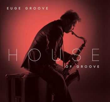 Euge Groove - House Of Groove (2012)