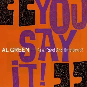Al Green - You Say It!: Raw Rare! and Unreleased! (1990)
