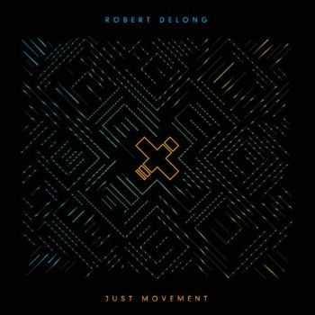 Robert DeLong - Just Movement (2013)