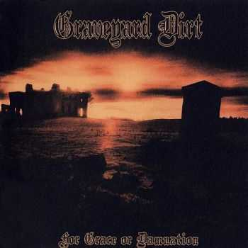 Graveyard Dirt - For Grace or Damnation 2010 [LOSSLESS]