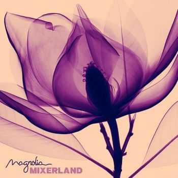 Mixerland - Magnolia (2013)