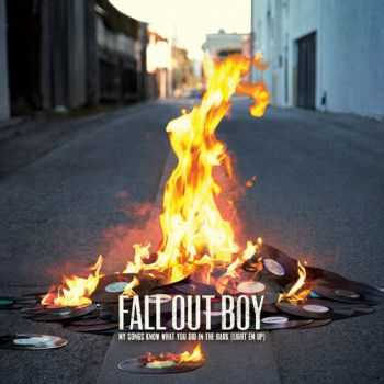 Fall Out Boy - My Songs Know What You Did In the Dark (Light Em Up) (Single) (2013)