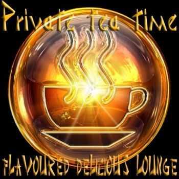VA - Private Tea Time, Flavoured Delicious Lounge (2012)