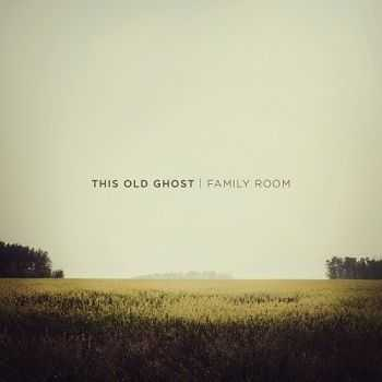 This Old Ghost - Family Room (2013)