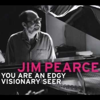 Jim Pearce - You Are An Edgy Visionary Seer (2013)