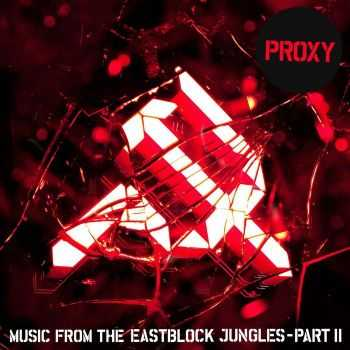 Proxy - Music From The Eastblock Jungles, Part 2 (2013)