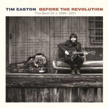 Tim Easton - Before the Revolution: The Best of 1998-2011 (2013)