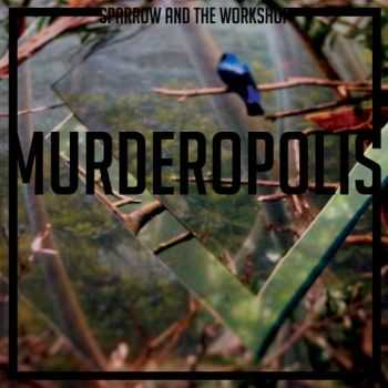 Sparrow and the Workshop - Murderopolis (2013)