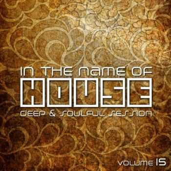 VA - In The Name Of House - Deep & Soulful Session Vol 15 (2013)