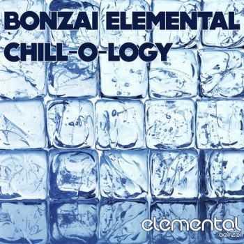 VA - Bonzai Elemental - Chill-O-Logy (2012)