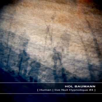 Hol Baumann - [Human   live Nuit Hypnotique #4] (2013)