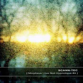 Scann-Tec - [Morpheus | live Nuit Hypnotique #4] (2013)