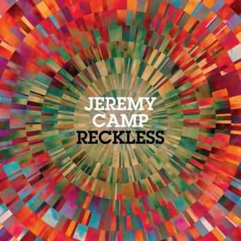 Jeremy Camp - Reckless (2013)