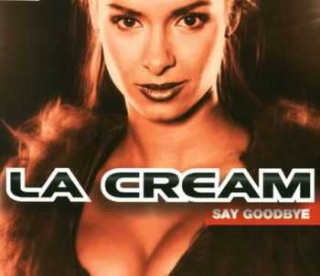 La Cream - Say Goodbye [Maxi-Single] (1999) FLAC