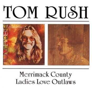 Tom Rush - Merrimack County `72 / Ladies Love Outlaws `74