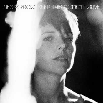 Mesparrow - Keep this Moment Alive (2013)