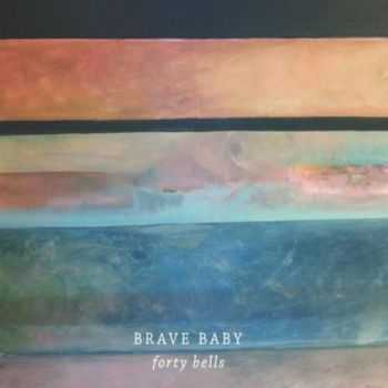 Brave Baby - Forty Bells (2013)