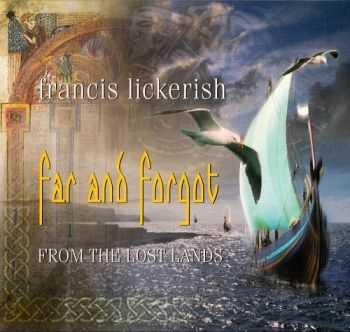 Francis Lickerish - Far And Forgot: From The Lost Lands (2012)