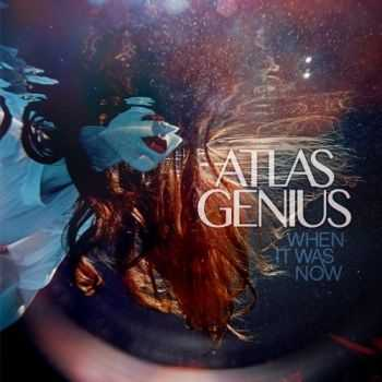 Atlas Genius - When It Was Now (2013)