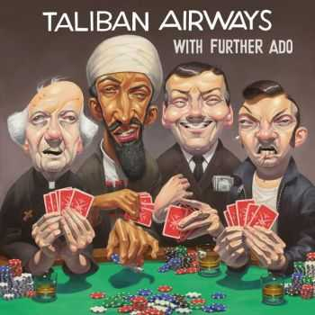 Talibian Airways - With Further Ado (2013)