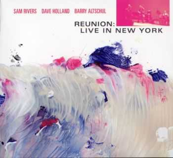 Sam Rivers, Dave Holland & Barry Altschul - Reunion: Live in New York (2012) FLAC