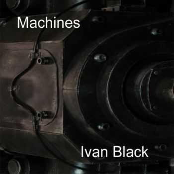 Ivan Black - Machines (2013)