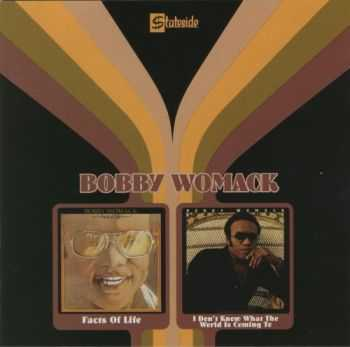 Bobby Womack - Facts Of Life `73 / I Don't Know What The World Is Coming To `75