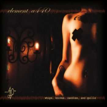 Element A440 - Whips, Knives, Candles and Quills (2013)