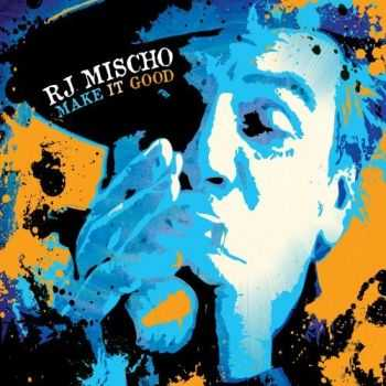 R.J. Mischo - Make It Good (2012)