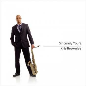 Kris Brownlee - Sincerely Yours (2013)