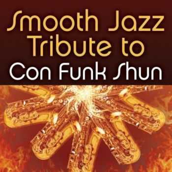 Smooth Jazz All Stars - Smooth Jazz Tribute to Con Funk Shun (2013)